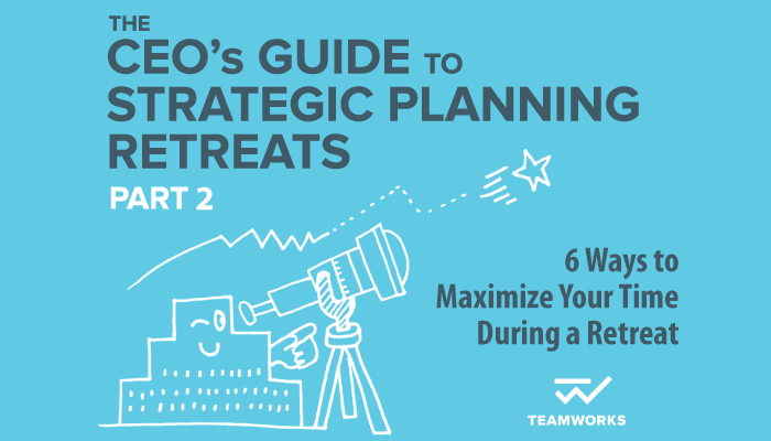 6 Ways to Maximize Time During Your Strategic Planning Retreat