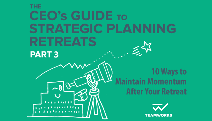 10 Ways to Maintain Momentum After Your Strategic Planning Retreat