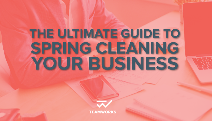 The Ultimate Guide to Spring Cleaning Your Business
