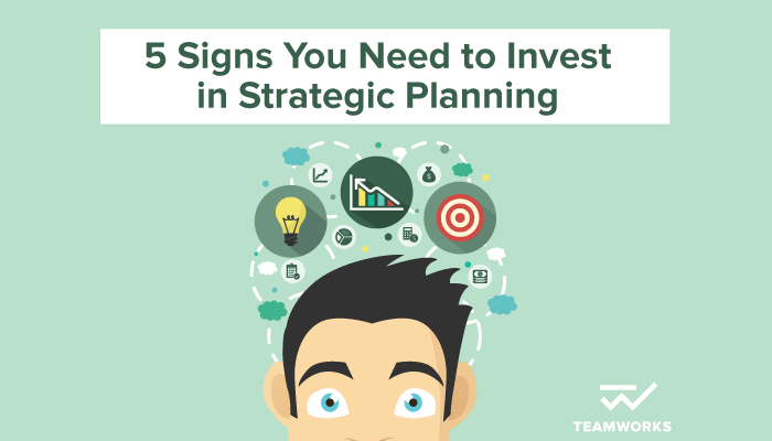 5 Signs You Need to Invest in Strategic Planning