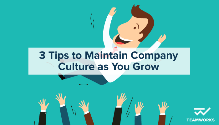 3 Tips to Maintain Company Culture While You Grow