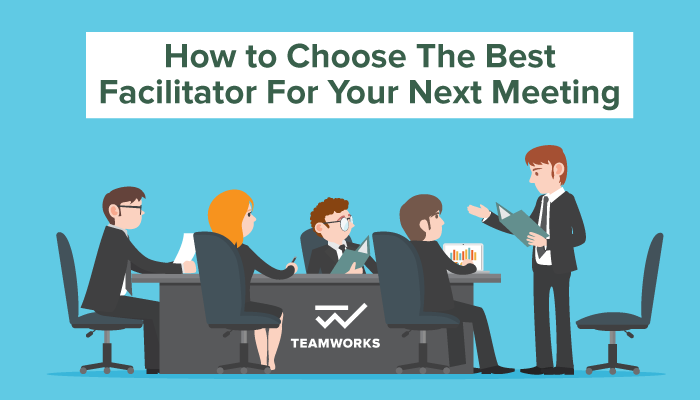 How to Choose The Best Facilitator For Your Next Meeting