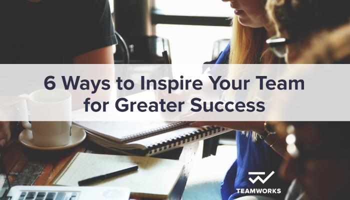 6 Steps to a Powerful, Inspired Team